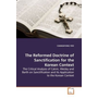 The Reformed Doctrine of Sanctification for the Korean Context - The Critical Analysis of Calvin, Wesley and Barth on Sanctification and Its Application to the Korean  Context