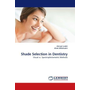 Shade Selection in Dentistry - Visual vs. Spectrophotometric Methods