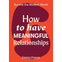 How to Have Meaningful Relationships