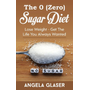 The 0 ( Zero) Sugar Diet - Lose Weight - Get The Life You Always Wanted