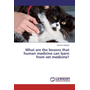 What are the lessons that human medicine can learn from vet medicine?