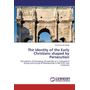 The Identity of the Early Christians shaped by Persecution