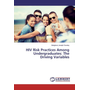 HIV Risk Practices Among Undergraduates: The Driving Variables