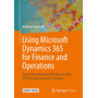 Using Microsoft Dynamics 365 for Finance and Operations - Learn and understand the functionality of Microsoft's enterprise solution
