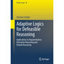 Adaptive Logics for Defeasible Reasoning - Applications in Argumentation, Normative Reasoning and Default Reasoning