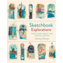 Sketchbook Explorations: For Mixed-Media and Textile Artists
