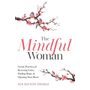 The Mindful Woman: Gentle Practices for Restoring Calm, Finding Hope, and Opening Your Heart