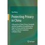 Protecting Privacy in China - A Research on China's Privacy Standards and the Possibility of Establishing the Right to Privacy and the Information Privacy Protection Legislation in Modern China