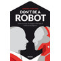 Don't be a Robot - Seven Survival Strategies in the Age of Artificial Intelligence