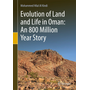 Evolution of Land and Life in Oman: an 800 Million Year Story