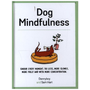 Dog Mindfulness: Savour Every Moment. Do Less, More Slowly, More Fully and with More Concentration