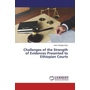 Challenges of the Strength of Evidences Presented to Ethiopian Courts