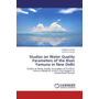 Studies on Water Quality Parameters of the River Yamuna in New Delhi - Studies on Water Quality Parameters of The River Yamuna Along the Stretch from Rajghat to Akshardham Temple