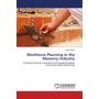 Workforce Planning in the Masonry Industry - A Practical Tool for Contractors and Superintendents to Increase Labor Productivity