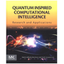 Quantum Inspired Computational Intelligence - Research and Applications