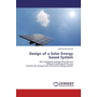 Design of a Solar Energy based System - Get maximum energy from the sun Efficient tracking of the sun Control the charge from the entire energy system