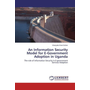 An Information Security Model for E-Government Adoption in Uganda - The role of Information Security in E-government Services Adoption