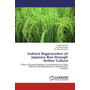 Indirect Regeneration of Japonica Rice through Anther Culture - Effect of Growth Regulator Concentrations on Callus Induction and Regeneration in Japonica Rice Varieties