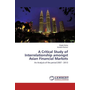 A Critical Study of Interrelationship amongst Asian Financial Markets - An Analysis of the period 2007 - 2013