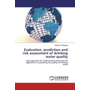 Evaluation, prediction and risk assessment of drinking water quality - New approach for implementing advanced GIS algorithms in evaluating the quality of drinking water