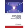Women Workers in Film Industry in Hyderabad - A Socio-Legal Study