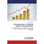 A Comparison of GARCH Option Pricing Models - An empirical comparison of GARCH option pricing models using Bayesian inference and implied calibration