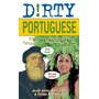 """Dirty Portuguese: Everyday Slang from """"what's Up?"""" to """"f*%# Off!"""""""