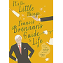 It's the Little Things: Francis Brennan's Guide to Life