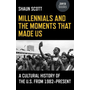 Millennials and the Moments That Made Us - A Cultural History of the U.S. from 1982-Present