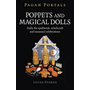 Pagan Portals - Poppets and Magical Dolls - Dolls for spellwork, witchcraft and seasonal celebrations