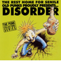 Rest Home for the Senile Old Punks Proudly Presents...Disorder