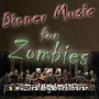 Dinner Music for Zombies