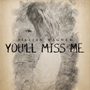 You'll Miss Me